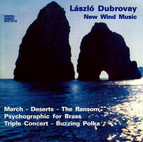Dubrovay: March / Deserts / The Ransom Suite / Psychographic / Triple Concert / Buzzing Polka