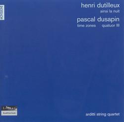 Dutilleux, H.: Ainsi La Nuit / Dusapin, P.: String Quartets Nos. 2,
