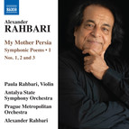 Alexander Rahbari: My Mother Persia, Vol. 1 — Symphonic Poems Nos. 1-3