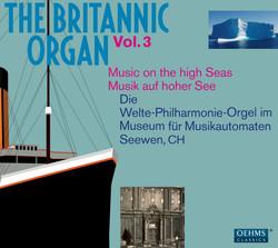 The Britannic Organ, Vol. 3: Music on the high Seas (1912-1926)