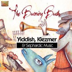 The Burning Bush: Yiddish, Klezmer & Sephardic Music