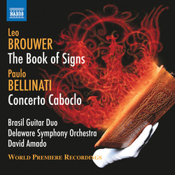 Brouwer: The Book of Signs - Bellinati: Concerto Caboclo