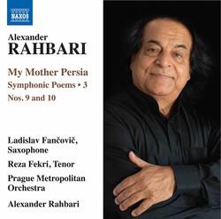 Alexander Rahbari: My Mother Persia, Vol. 3 – Symphonic Poems Nos. 9 &10