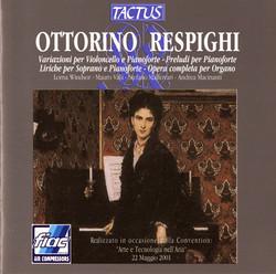 Respighi: Variazioni per Violoncello e Pianoforte - Prelude per Pianoforte - Liriche per Soprano e Pianoforte - Opera competa per Organo