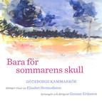 Gothenburg Chamber Choir: Bara for sommarens skull