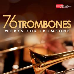76 Trombones: Works for Trombone