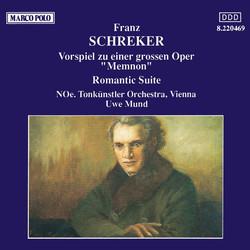 Schreker: Vorspiel Zur 'Memnon' / Romantic Suite