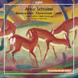 Schnabel: Klavierquintett - Lieder - Klaviersonate