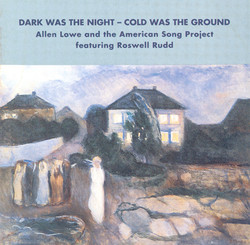 Allen Lowe American Song Project: Dark Was the Night - Cold Was the Ground