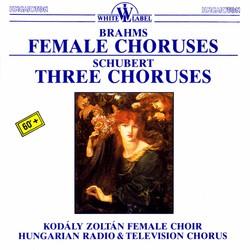Brahms: Female Choruses - Schubert: Three Choruses