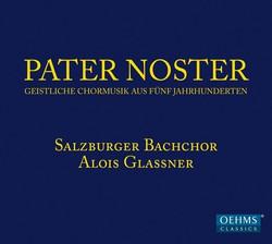 Pater noster: Geisitliche Chormusik aus Fünf Jahrhunderten