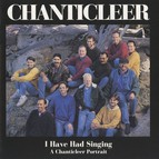 I Have Had Singing: A Chanticleer Portrait