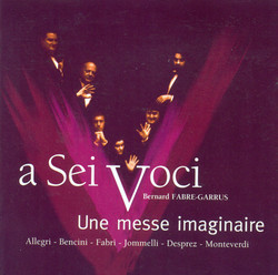 Choral Concert: Sei Voci - Josquin Des Prez / Monteverdi, C. / Bencini, P.P. / Fabri II / Jommelli / Allegri, G. (An Imaginary Mass)