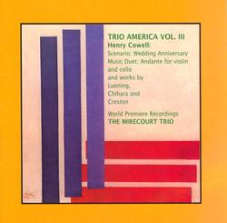Trio America, Vol.  3 - Music by Henry Cowell / Leuning / Chihara / Creston