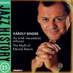 Hungarian Jazz History, Vol. 15: Karoly Binder: The Myth of Eternal Return
