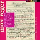 Reger: 7 Präludien und Fugen, Chaconne, Op. 117 für Violine Solo