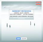 Reimann, A.: Cantus / Ollea / Solo for Clarinet / … Ni Una Sombra / Arietta