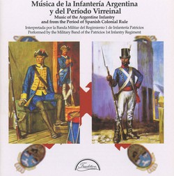 Music of the Argentine Infantry and from the Period of Spanish Colonial Rule