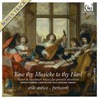 Tune thy Musicke to thy Hart: Tudor & Jacobean music for private devotion