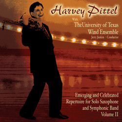 Emerging and Celebrated Repertoire for Solo Saxophone and Symphonic Band, Vol. 2: Harvey Pittel with The University of Texas Wind Ensemble