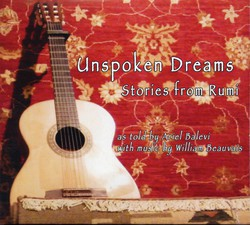 Unspoken Dreams - Stories from Rumi (as told by Ariel Balevi, with music by William Beauvais)