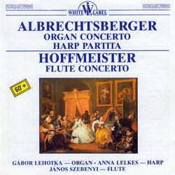 Albrechtsberger: Organ Concerto - Partita - Hoffmeister: Flute Concerto