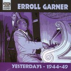 Garner, Erroll: Yesterdays (1944-1949)