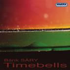 Sary, B.: Bells / Hymn of Fire / 3 Songs To Poems by Sandor Weores / Oh How Much I Have Shivered in the Rain and Cold (Timebells)