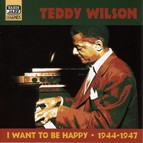 Wilson, Teddy: I Want To Be Happy (1944-1947)