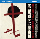 Tavener: Akhmatova Requiem - 6 Russian Folk Songs