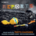 Reports - Choral works by Perttu Haapanen