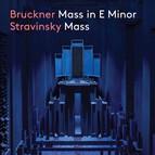 Bruckner: Mass No. 2 in E Minor - Stravinsky: Mass
