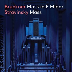 Bruckner: Mass No. 2 in E Minor - Stravinsky: Mass