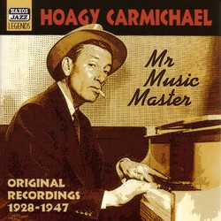 Carmichael, Hoagy: Mr Music Master (1928-1947)