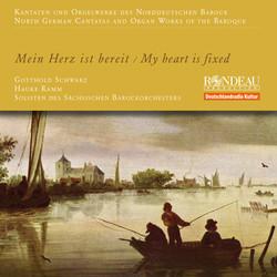 Kantaten und Orgelwerke des Norddeutschen Barock - Mein Herz ist bereit