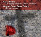 Franck: Les 7 paroles du Christ en croix - Franck & Fauré: Œuvres sacrées