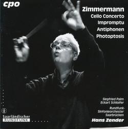 Zimmermann: Cello Concerto - Impromptu - Antiphonen - Photoptosis