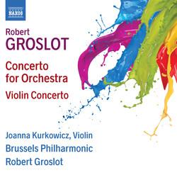 Groslot: Concerto for Orchestra & Violin Concerto