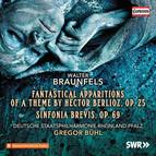 Braunfels: Phantastische Ersheinungen eines Themas von Berlioz, Op. 25 & Sinfonia brevis, Op. 69