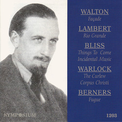 Walton: Facade 1 - Lambert: The Rio Grande - Bliss: Things to Come - Warlock: The Curlew (1929-1936)