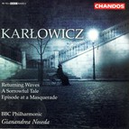 Karlowicz: Returning Waves / A Sorrowful Tale / Episode at A Masquerade