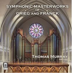 Grieg & Franck: Symphonic Masterworks (Arr. for Organ)