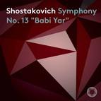"Shostakovich: Symphony No. 13 in B-Flat Minor, Op. 113 ""Babi Yar"""