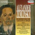 Zemlinsky, A. Von: Symphonische Gesange / 3 Ballet Pieces From Triumph Der Zeit / Der Konig Kandaules (Grundheber, Hamburg State Philharmonic, Albrech