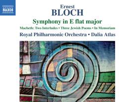 Bloch: Symphony in E-Flat Major, Macbeth, 3 Jewish Poems & In Memoriam
