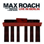 Max Roach Quartet: Live in Berlin