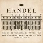 Handel: Chandos Te Deum - Chandos Anthem No. 8