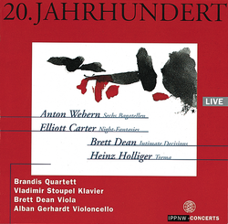Webern: Six Bagatelles for String Quartet Op.9 / Carter: Night-Fantasies for Piano / Dean: Intimate Decisions for Viola Solo / Holliger: Trema - Version for Cello Solo