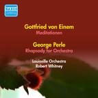 Einem, G. Von: Meditationen / Perle, G.: Rhapsody for Orchestra (Whitney) (1955)
