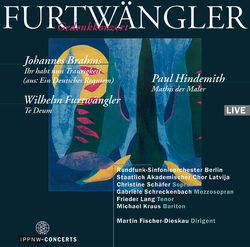 Brahms: 'Ihr habt nun Traurigkeit' from 'Ein Deutsches Requiem' / Hindemith: Symphony Mathis der Maler / Furtwängler: Te Deum for Soli, Choir and Orchestra